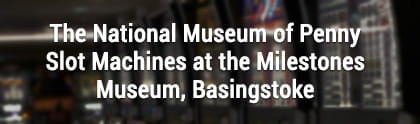 National Penny Slot Machine Museum, Milestones Museum in Basingstoke